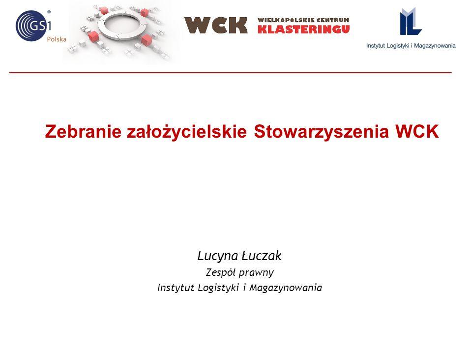 Zebranie założycielskie Stowarzyszenia WCK Lucyna Łuczak Zespół prawny Instytut Logistyki i Magazynowania