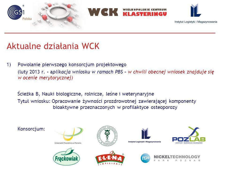 Aktualne działania WCK 1)Powołanie pierwszego konsorcjum projektowego (luty 2013 r.