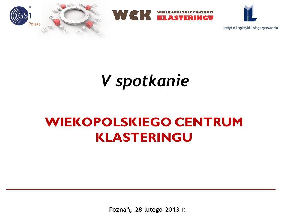 WIEKOPOLSKIEGO CENTRUM KLASTERINGU V spotkanie Poznań, 28 lutego 2013 r.