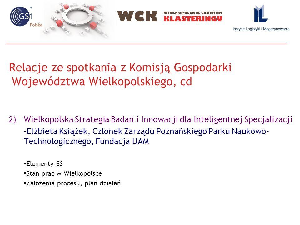 Relacje ze spotkania z Komisją Gospodarki Województwa Wielkopolskiego, cd 2)Wielkopolska Strategia Badań i Innowacji dla Inteligentnej Specjalizacji -