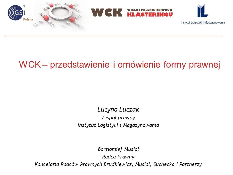 WCK – przedstawienie i omówienie formy prawnej Lucyna Łuczak Zespół prawny Instytut Logistyki i Magazynowania Bartłomiej Musiał Radca Prawny Kancelari