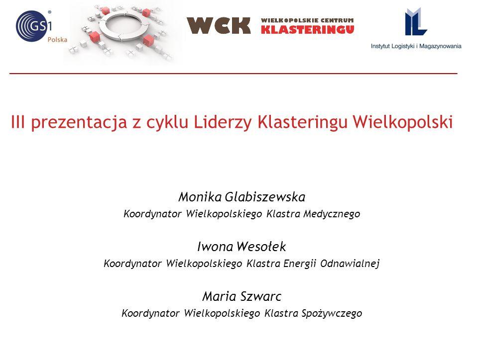 III prezentacja z cyklu Liderzy Klasteringu Wielkopolski Monika Glabiszewska Koordynator Wielkopolskiego Klastra Medycznego Iwona Wesołek Koordynator