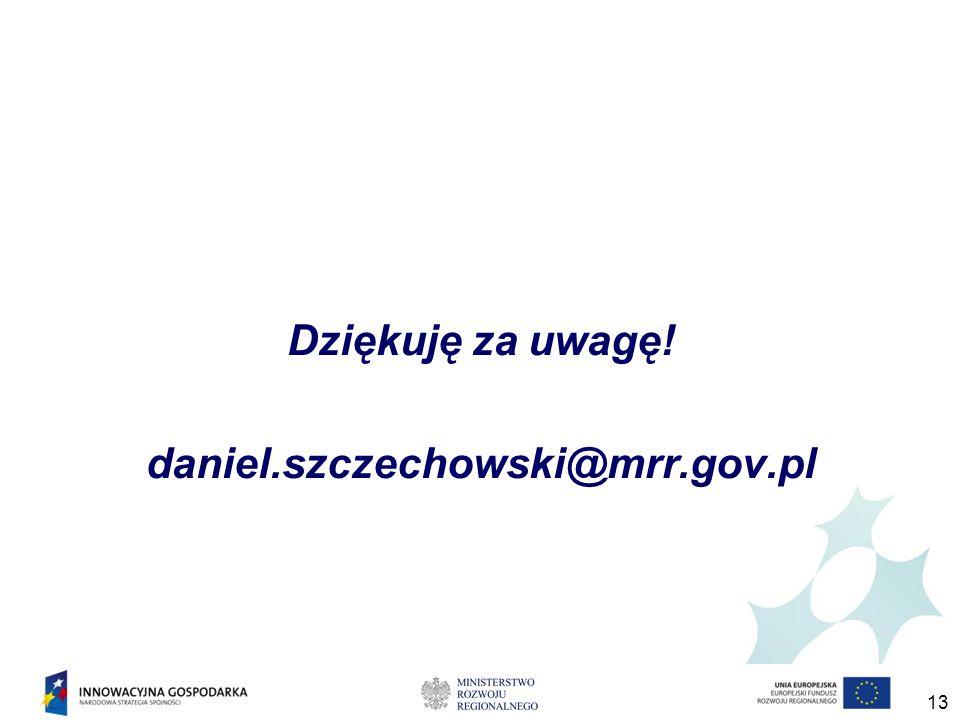 13 Dziękuję za uwagę! daniel.szczechowski@mrr.gov.pl