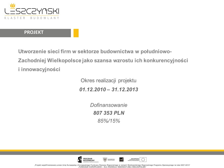 Utworzenie sieci firm w sektorze budownictwa w południowo- Zachodniej Wielkopolsce jako szansa wzrostu ich konkurencyjności i innowacyjności Okres realizacji projektu 01.12.2010 – 31.12.2013 Dofinansowanie 807 353 PLN 85%/15% PROJEKT