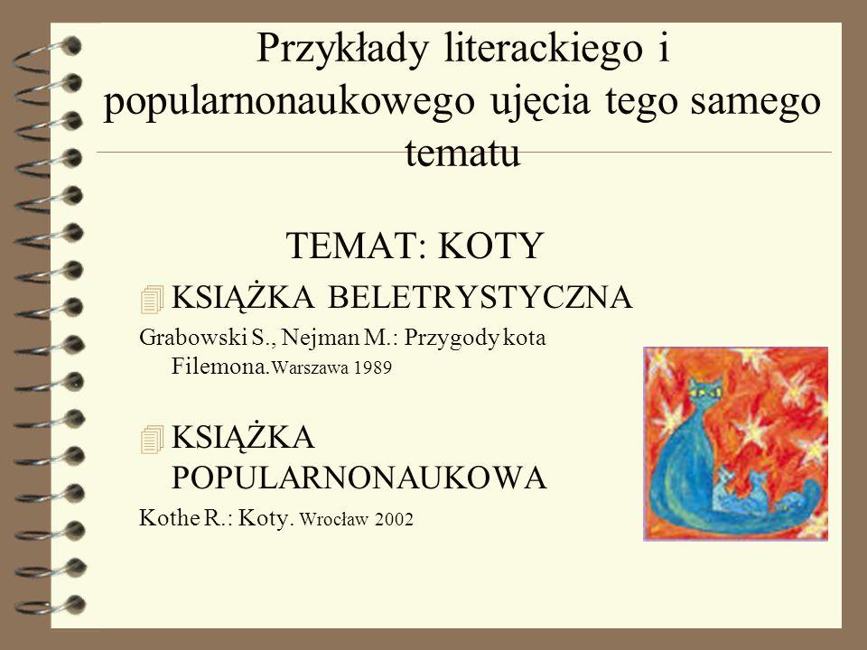 Przykłady literackiego i popularnonaukowego ujęcia tego samego tematu TEMAT: KOTY 4 KSIĄŻKA BELETRYSTYCZNA Grabowski S., Nejman M.: Przygody kota File