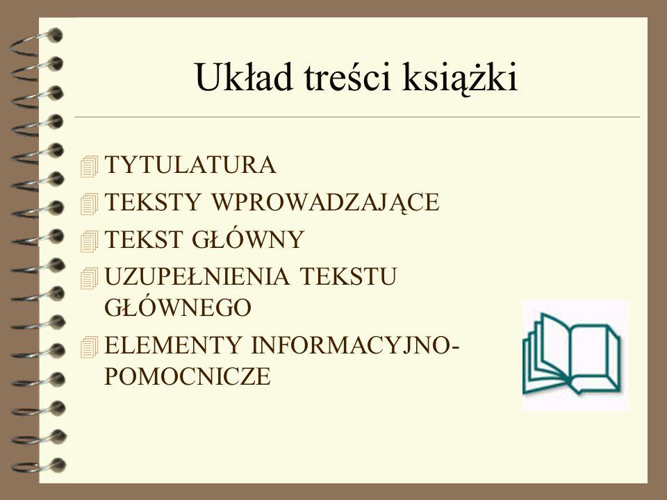 Układ treści książki 4 TYTULATURA 4 TEKSTY WPROWADZAJĄCE 4 TEKST GŁÓWNY 4 UZUPEŁNIENIA TEKSTU GŁÓWNEGO 4 ELEMENTY INFORMACYJNO- POMOCNICZE
