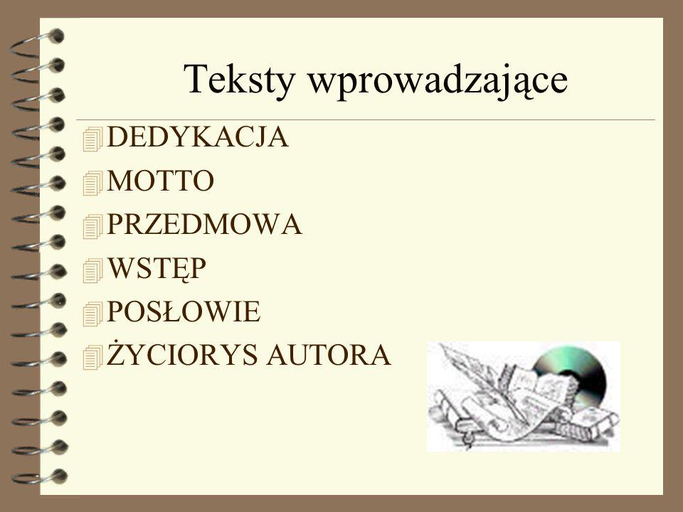Teksty wprowadzające 4 DEDYKACJA 4 MOTTO 4 PRZEDMOWA 4 WSTĘP 4 POSŁOWIE 4 ŻYCIORYS AUTORA