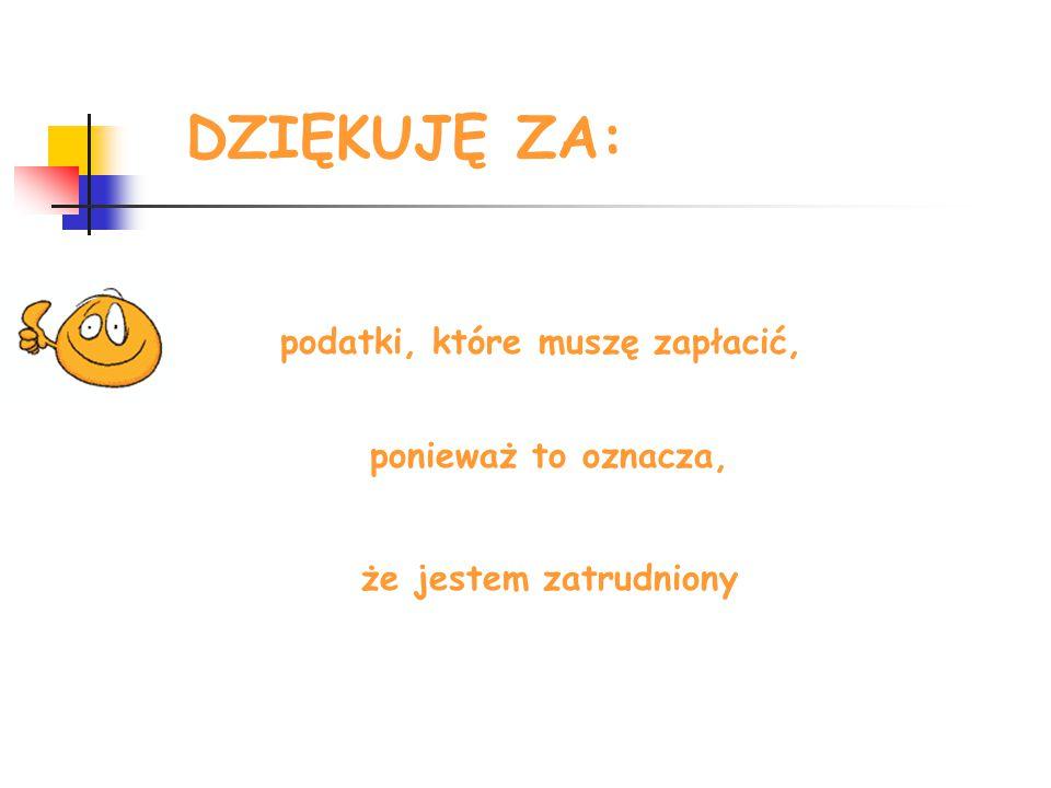 podatki, które muszę zapłacić, ponieważ to oznacza, że jestem zatrudniony DZIĘKUJĘ ZA: