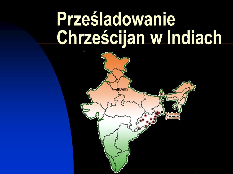 Chrześcijanie w Indiach Stanowią ponad 5% mniejszość Należą do najniższej kasty Robią dużo dobrego dla biednych Zakładają sierocińce, szkoły zawodowe, etc Przywódcom hinduzimu religijnym i politycznym się to nie podoba dlatego przymykają oko na prześladowania