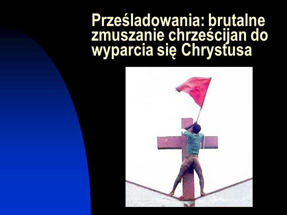 Prześladowania: brutalne zmuszanie chrześcijan do wyparcia się Chrystusa