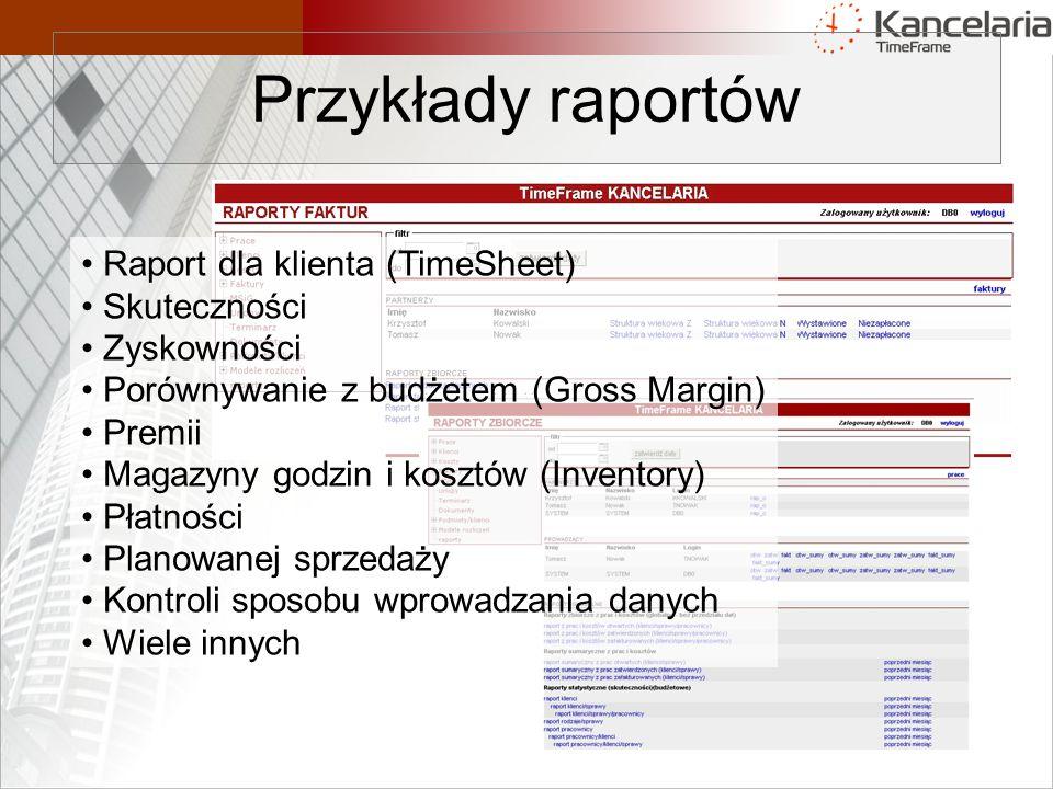 Przykłady raportów Raport dla klienta (TimeSheet) Skuteczności Zyskowności Porównywanie z budżetem (Gross Margin) Premii Magazyny godzin i kosztów (Inventory) Płatności Planowanej sprzedaży Kontroli sposobu wprowadzania danych Wiele innych