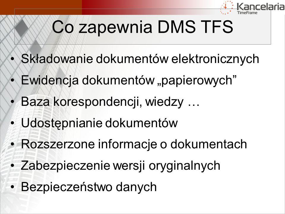 """Składowanie dokumentów elektronicznych Ewidencja dokumentów """"papierowych Baza korespondencji, wiedzy … Udostępnianie dokumentów Rozszerzone informacje o dokumentach Zabezpieczenie wersji oryginalnych Bezpieczeństwo danych Co zapewnia DMS TFS"""