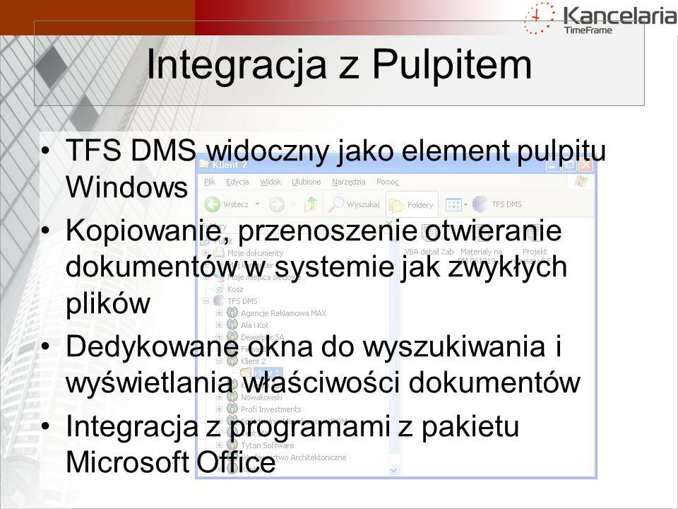 Integracja z Pulpitem TFS DMS widoczny jako element pulpitu Windows Kopiowanie, przenoszenie otwieranie dokumentów w systemie jak zwykłych plików Dedykowane okna do wyszukiwania i wyświetlania właściwości dokumentów Integracja z programami z pakietu Microsoft Office