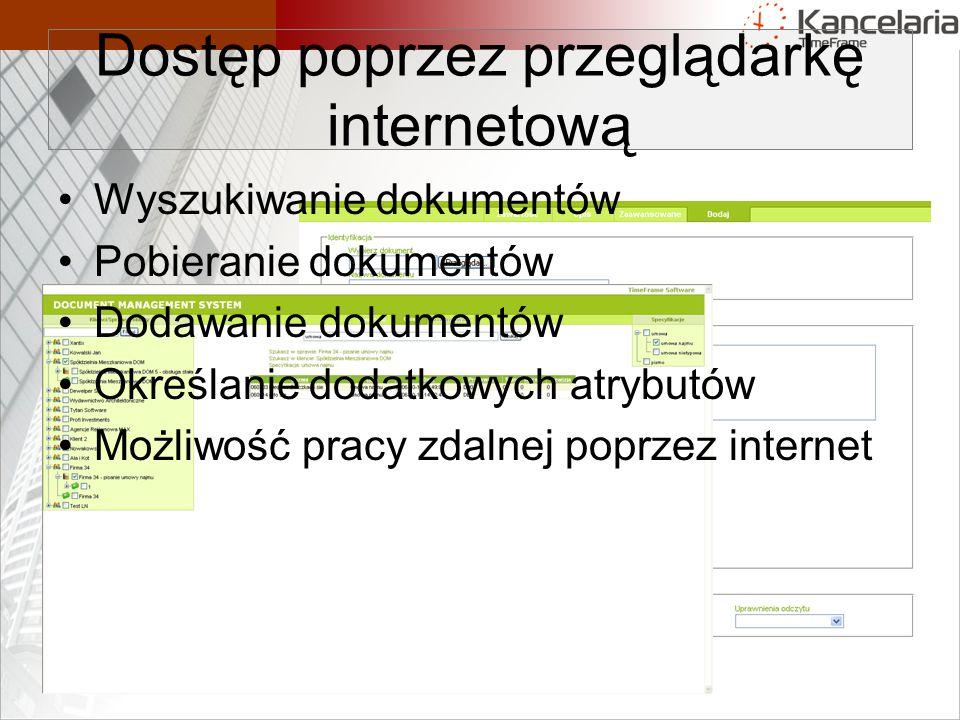 Dostęp poprzez przeglądarkę internetową Wyszukiwanie dokumentów Pobieranie dokumentów Dodawanie dokumentów Określanie dodatkowych atrybutów Możliwość pracy zdalnej poprzez internet