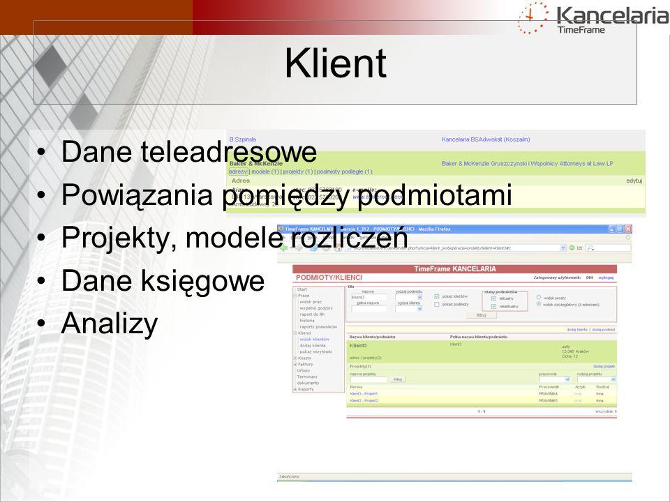 Klient Dane teleadresowe Powiązania pomiędzy podmiotami Projekty, modele rozliczeń Dane księgowe Analizy