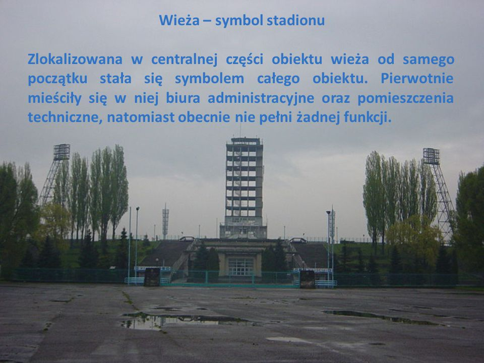Wieża – symbol stadionu Zlokalizowana w centralnej części obiektu wieża od samego początku stała się symbolem całego obiektu. Pierwotnie mieściły się