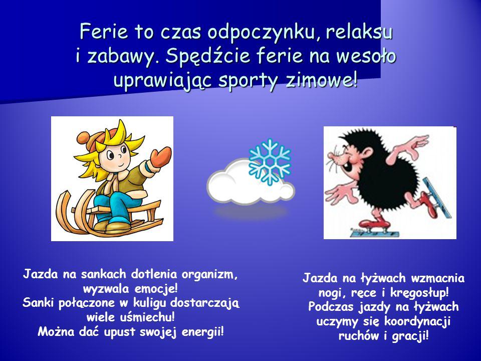 Ferie to czas odpoczynku, relaksu i zabawy. Spędźcie ferie na wesoło uprawiając sporty zimowe! Jazda na łyżwach wzmacnia nogi, ręce i kręgosłup! Podcz