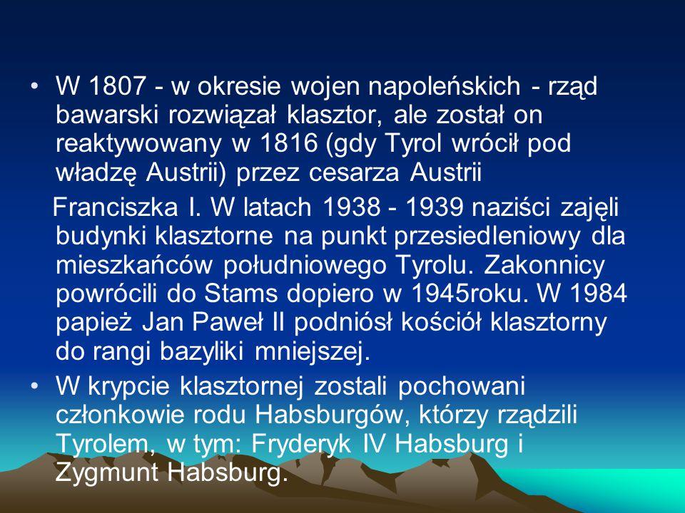 W 1807 - w okresie wojen napoleńskich - rząd bawarski rozwiązał klasztor, ale został on reaktywowany w 1816 (gdy Tyrol wrócił pod władzę Austrii) prze