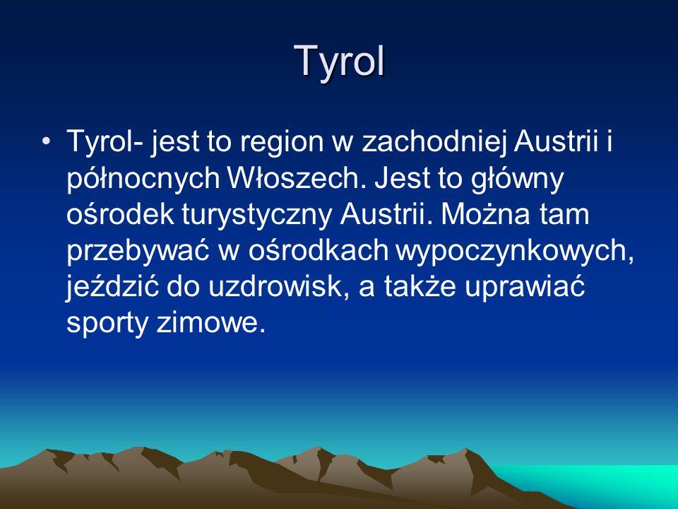 Tyrol Tyrol- jest to region w zachodniej Austrii i północnych Włoszech. Jest to główny ośrodek turystyczny Austrii. Można tam przebywać w ośrodkach wy