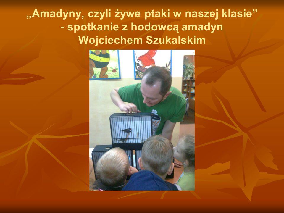 """""""Amadyny, czyli żywe ptaki w naszej klasie"""" - spotkanie z hodowcą amadyn Wojciechem Szukalskim"""