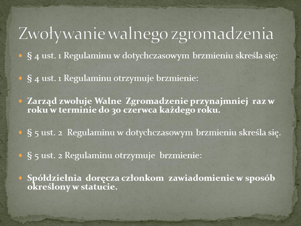 § 4 ust. 1 Regulaminu w dotychczasowym brzmieniu skreśla się: § 4 ust.