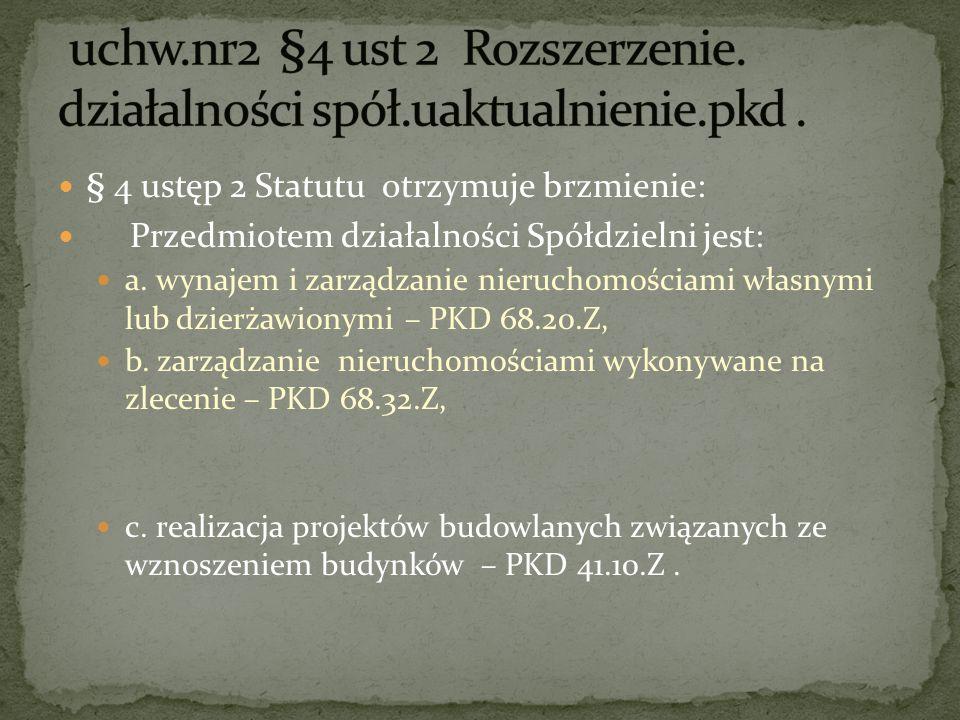 § 4 ustęp 2 Statutu otrzymuje brzmienie: Przedmiotem działalności Spółdzielni jest: a.