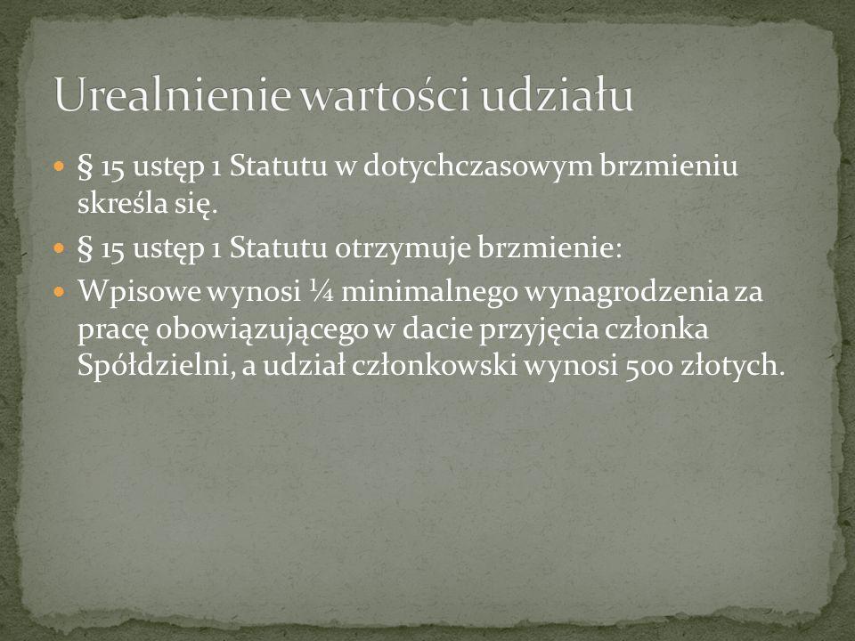 § 15 ustęp 1 Statutu w dotychczasowym brzmieniu skreśla się.