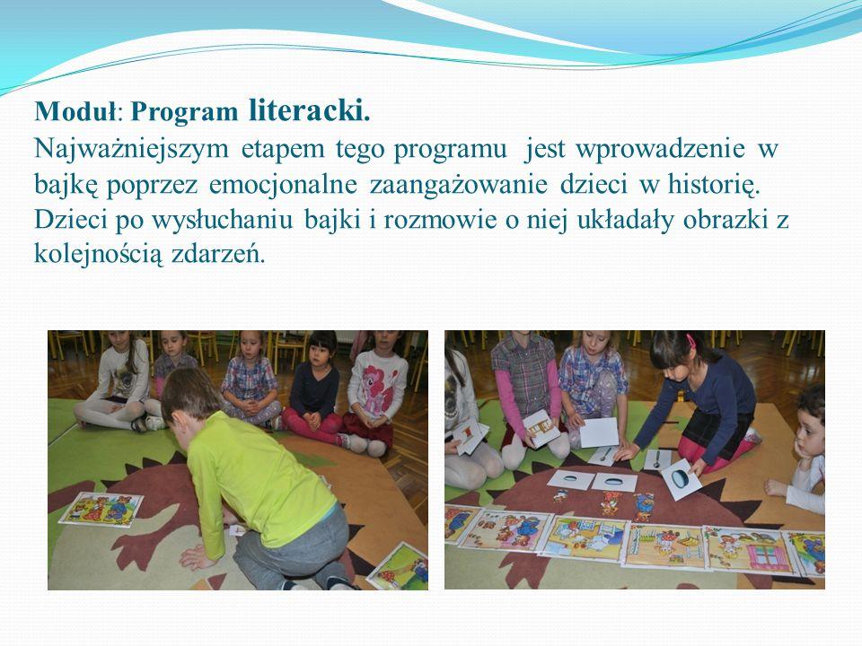 Moduł: Program literacki. Najważniejszym etapem tego programu jest wprowadzenie w bajkę poprzez emocjonalne zaangażowanie dzieci w historię. Dzieci po