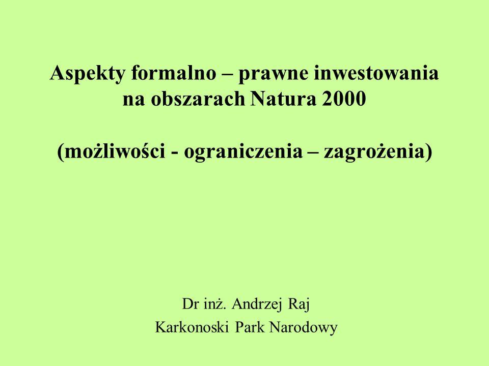 Aspekty formalno – prawne inwestowania na obszarach Natura 2000 (możliwości - ograniczenia – zagrożenia) Dr inż. Andrzej Raj Karkonoski Park Narodowy
