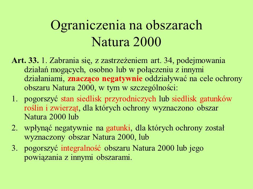 Ograniczenia na obszarach Natura 2000 Art. 33. 1. Zabrania się, z zastrzeżeniem art. 34, podejmowania działań mogących, osobno lub w połączeniu z inny