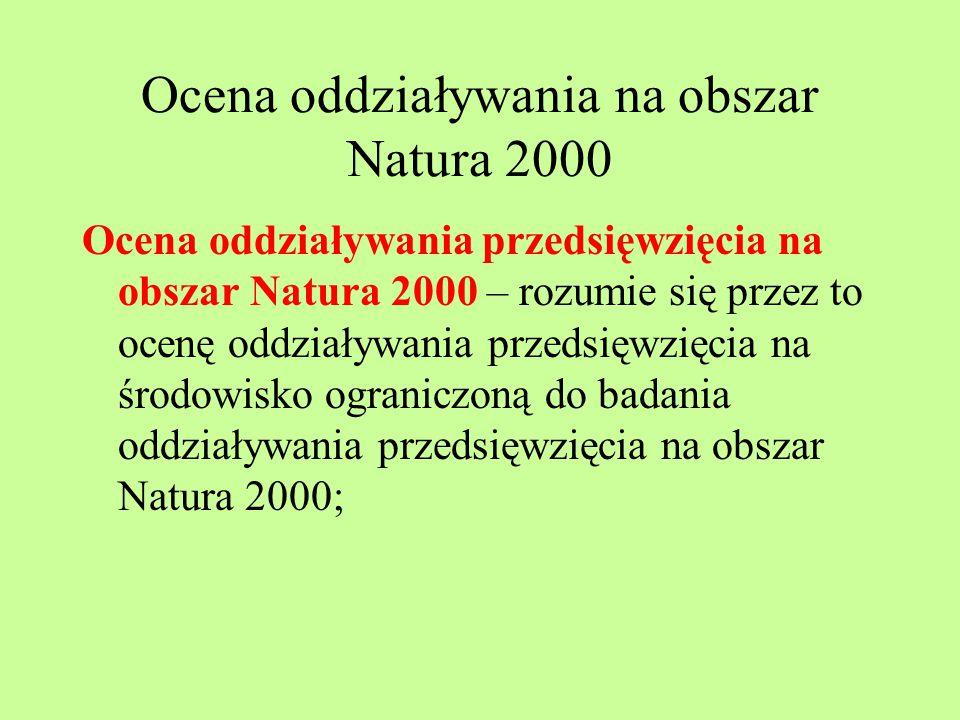 Ocena oddziaływania na obszar Natura 2000 Ocena oddziaływania przedsięwzięcia na obszar Natura 2000 – rozumie się przez to ocenę oddziaływania przedsi