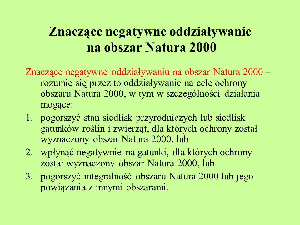 Znaczące negatywne oddziaływanie na obszar Natura 2000 Znaczące negatywne oddziaływaniu na obszar Natura 2000 – rozumie się przez to oddziaływanie na
