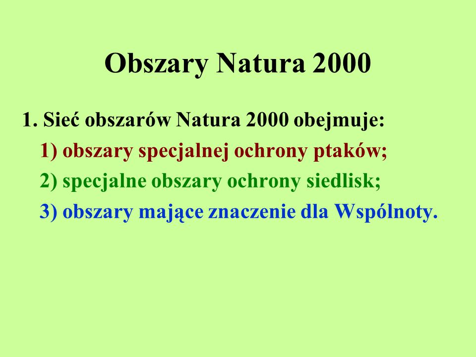 Obszary Natura 2000 1. Sieć obszarów Natura 2000 obejmuje: 1) obszary specjalnej ochrony ptaków; 2) specjalne obszary ochrony siedlisk; 3) obszary maj