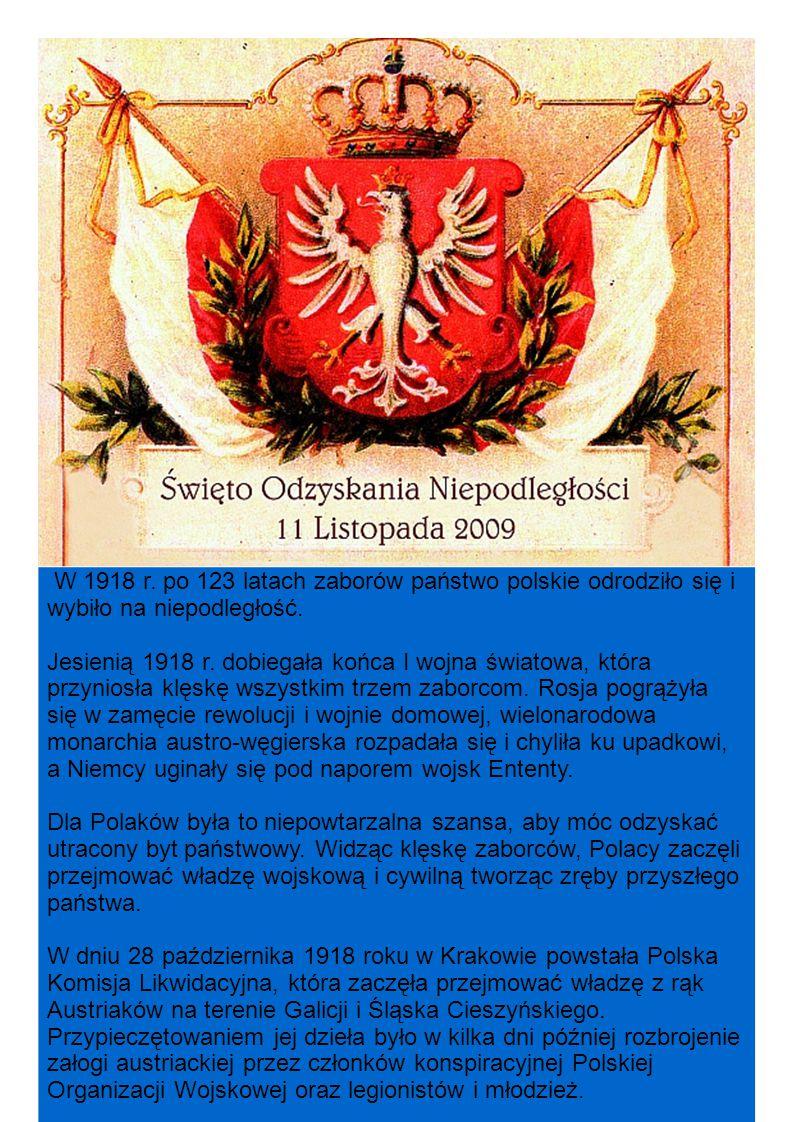 W 1918 r.po 123 latach zaborów państwo polskie odrodziło się i wybiło na niepodległość.
