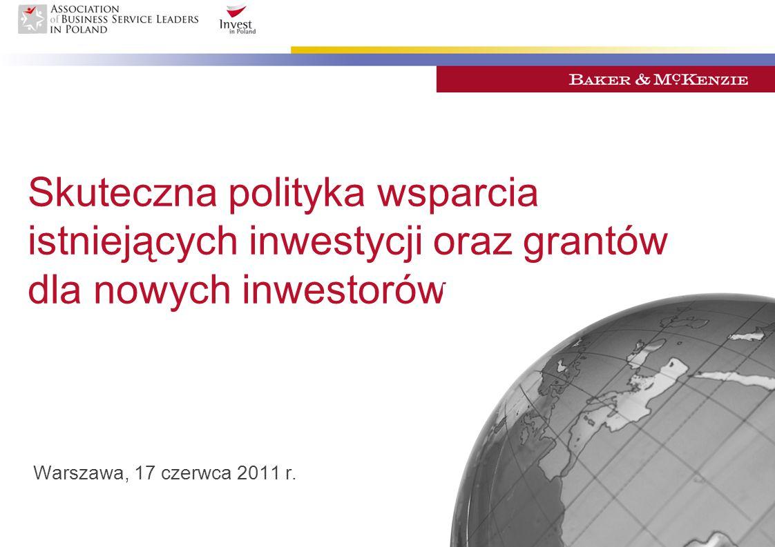 Skuteczna polityka wsparcia istniejących inwestycji oraz grantów dla nowych inwestorów Warszawa, 17 czerwca 2011 r.