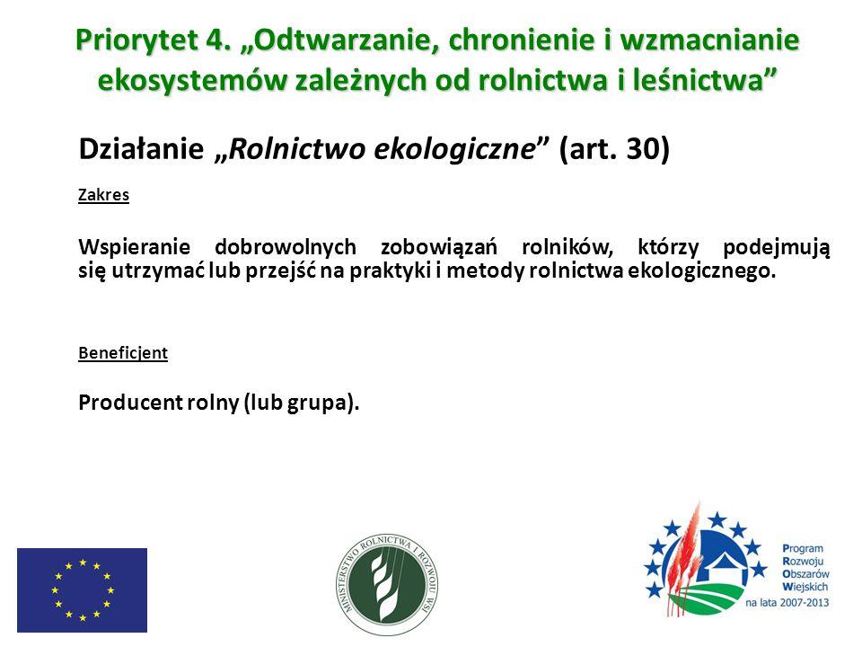 """Priorytet 4. """"Odtwarzanie, chronienie i wzmacnianie ekosystemów zależnych od rolnictwa i leśnictwa"""" Działanie """"Rolnictwo ekologiczne"""" (art. 30) Zakres"""