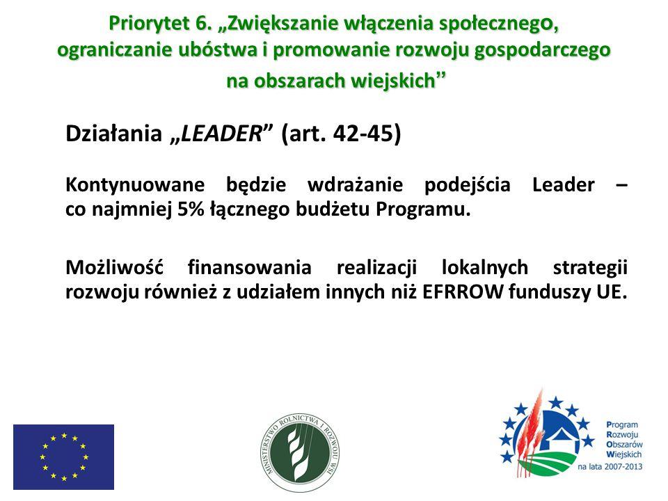 """Priorytet 6. """"Zwiększanie włączenia społeczneg o, ograniczanie ubóstwa i promowanie rozwoju gospodarczego na obszarach wiejskich """" Działania """"LEADER"""""""