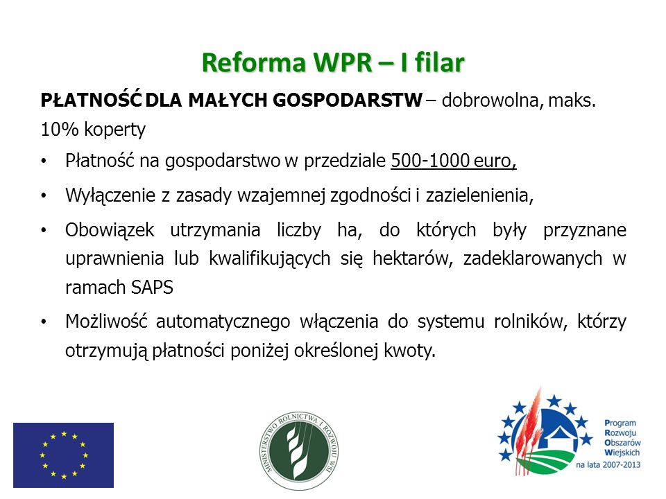 Reforma WPR – I filar PŁATNOŚĆ DLA MAŁYCH GOSPODARSTW – dobrowolna, maks. 10% koperty Płatność na gospodarstwo w przedziale 500-1000 euro, Wyłączenie