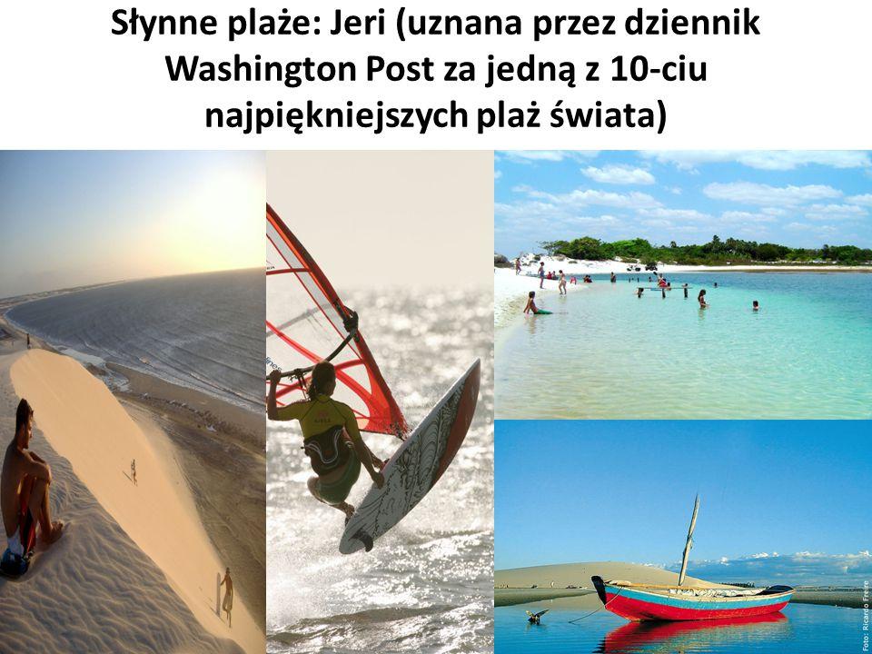 Słynne plaże: Jeri (uznana przez dziennik Washington Post za jedną z 10-ciu najpiękniejszych plaż świata)