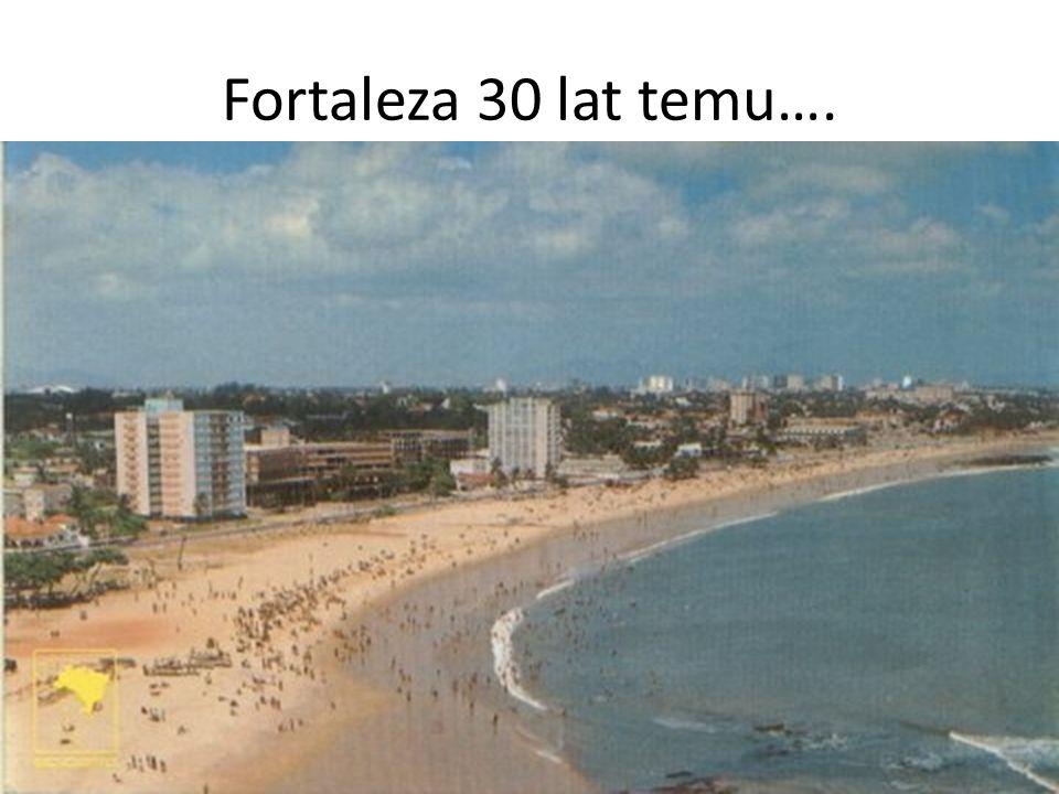 Fortaleza 30 lat temu….