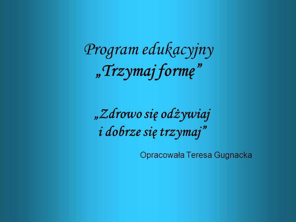 """Program edukacyjny """"Trzymaj formę"""" """"Zdrowo się odżywiaj i dobrze się trzymaj"""" Opracowała Teresa Gugnacka"""