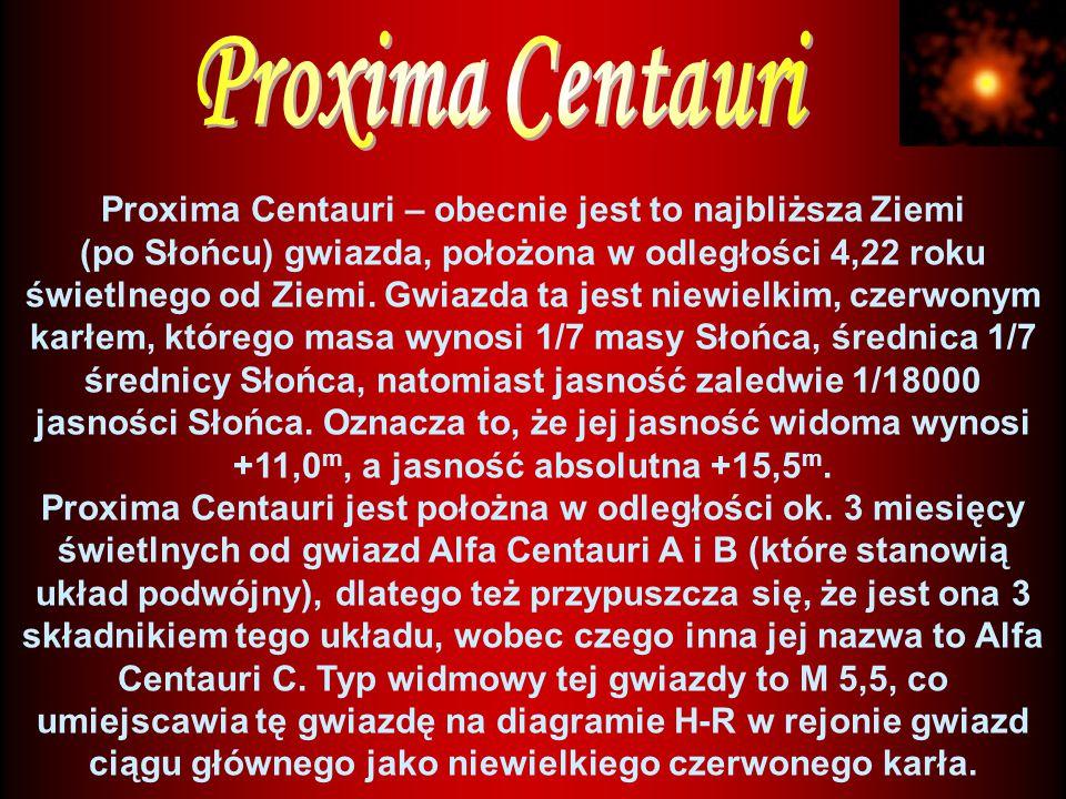 Proxima Centauri – obecnie jest to najbliższa Ziemi (po Słońcu) gwiazda, położona w odległości 4,22 roku świetlnego od Ziemi.