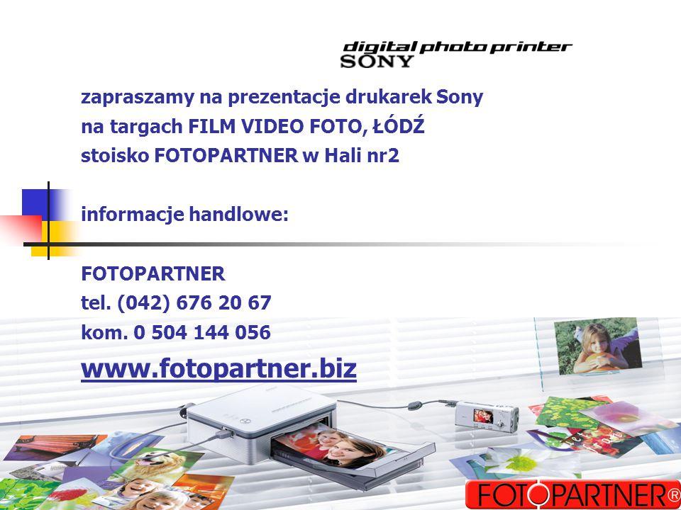 zapraszamy na prezentacje drukarek Sony na targach FILM VIDEO FOTO, ŁÓDŹ stoisko FOTOPARTNER w Hali nr2 informacje handlowe: FOTOPARTNER tel. (042) 67