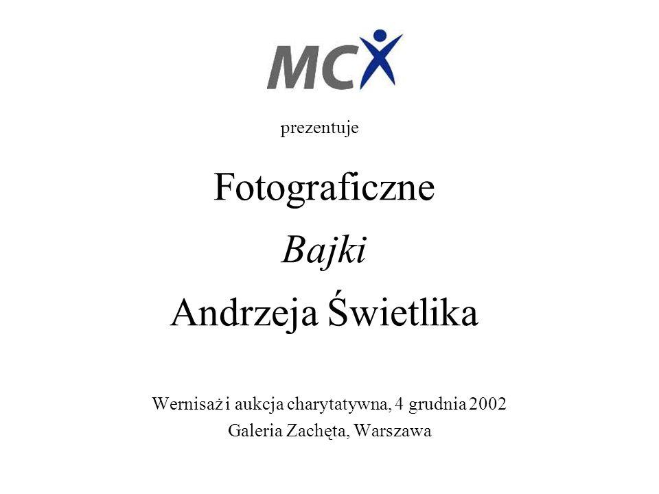 Fotograficzne Bajki Andrzeja Świetlika Wernisaż i aukcja charytatywna, 4 grudnia 2002 Galeria Zachęta, Warszawa prezentuje