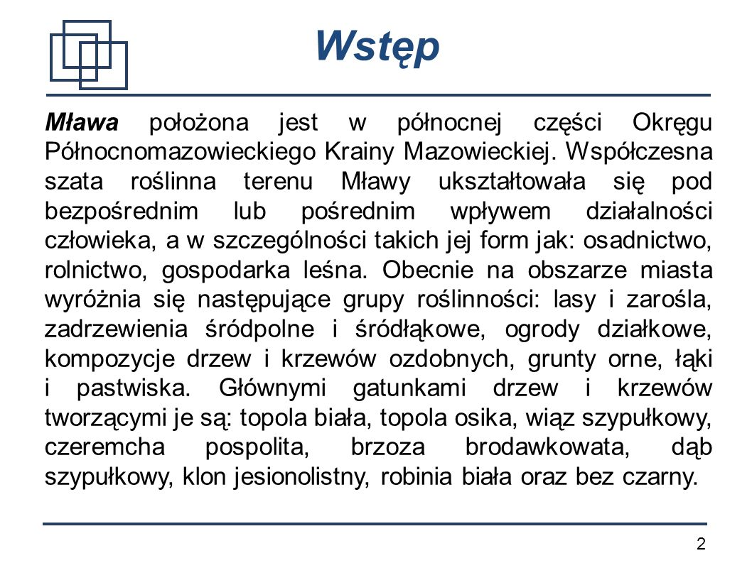 2 Wstęp Mława położona jest w północnej części Okręgu Północnomazowieckiego Krainy Mazowieckiej. Współczesna szata roślinna terenu Mławy ukształtowała
