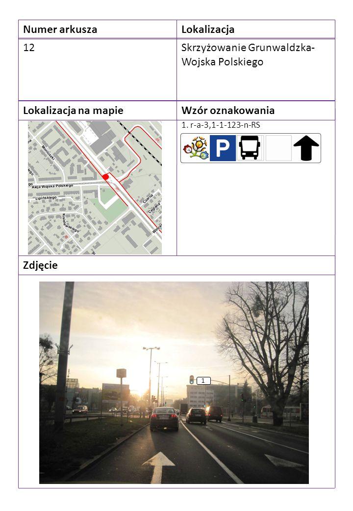 Numer arkuszaLokalizacja 12Skrzyżowanie Grunwaldzka- Wojska Polskiego Lokalizacja na mapieWzór oznakowania Zdjęcie 1. r-a-3,1-1-123-n-RS 1