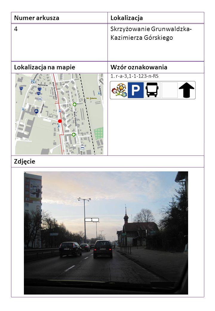 Numer arkuszaLokalizacja 4Skrzyżowanie Grunwaldzka- Kazimierza Górskiego Lokalizacja na mapieWzór oznakowania Zdjęcie 1. r-a-3,1-1-123-n-RS 1