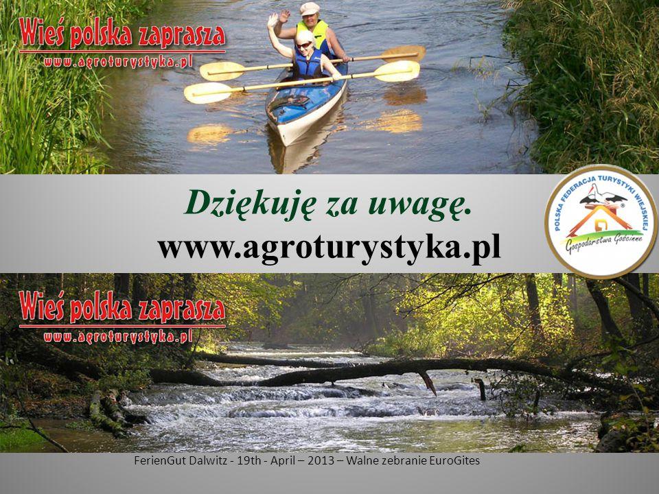 FerienGut Dalwitz - 19th - April – 2013 – Walne zebranie EuroGites Dziękuję za uwagę. www.agroturystyka.pl