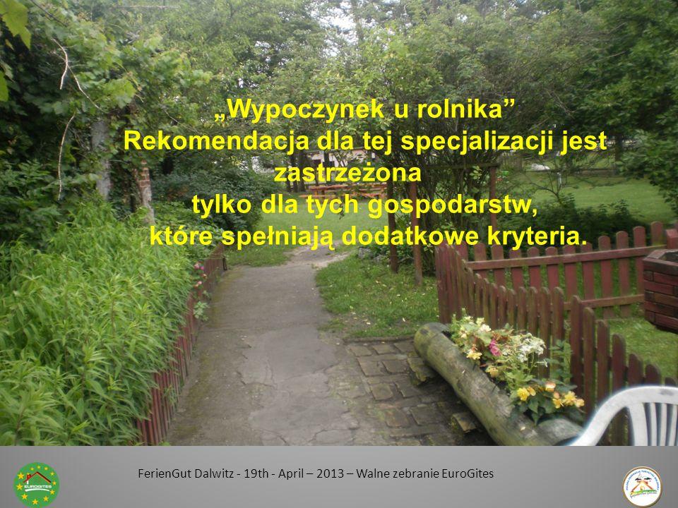 """FerienGut Dalwitz - 19th - April – 2013 – Walne zebranie EuroGites """"Wypoczynek u rolnika Rekomendacja dla tej specjalizacji jest zastrzeżona tylko dla tych gospodarstw, które spełniają dodatkowe kryteria."""