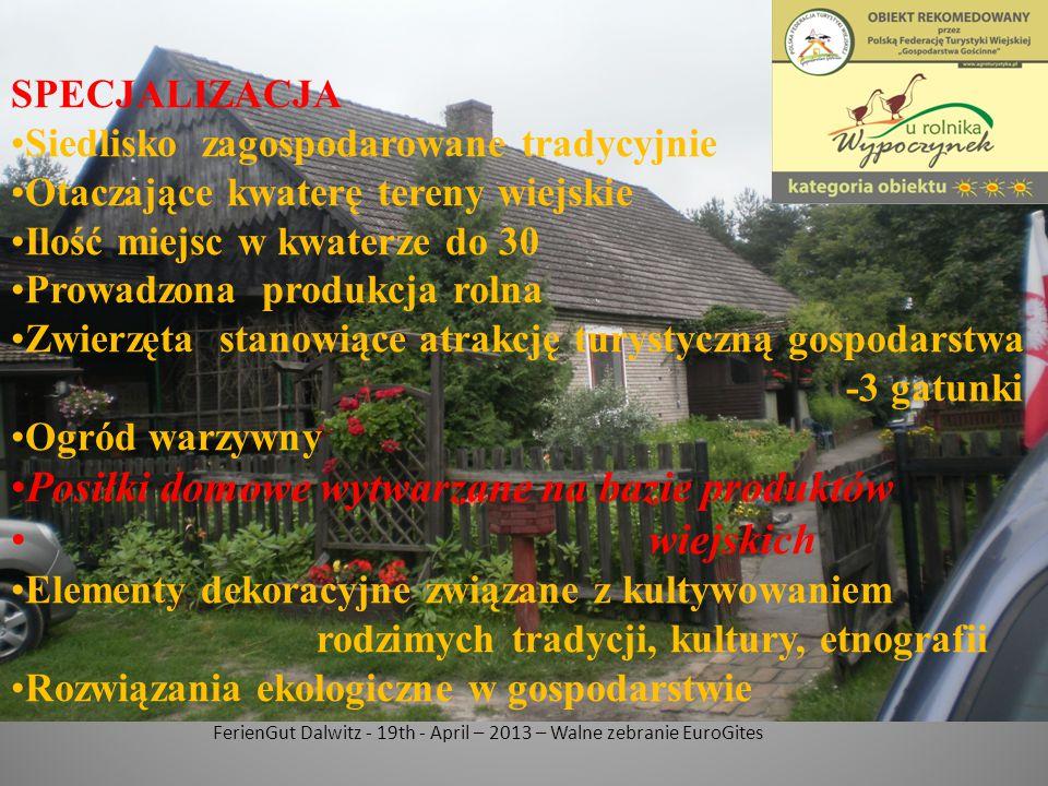 FerienGut Dalwitz - 19th - April – 2013 – Walne zebranie EuroGites SPECJALIZACJA Siedlisko zagospodarowane tradycyjnie Otaczające kwaterę tereny wiejs